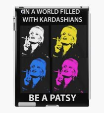 IN A WORLD FILLED WITH KARDASHIANS BE A PATSY shirts, hoodie, sweater, mug, phone case iPad Case/Skin