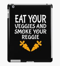 Eat Your Veggies And Smoke Your Reggie iPad Case/Skin