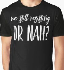 "Political Anti-Trump ""Are We Still Resisting, Or Nah?""  Graphic T-Shirt"