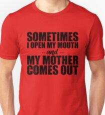 Sometimes I Open My Mouth And My Mother Comes Out T shirt T-Shirt