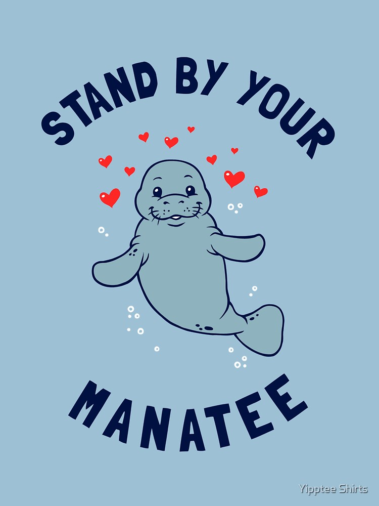 Stand By Your Manatee by dumbshirts