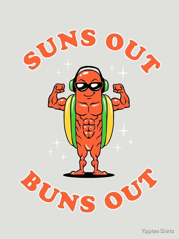 Suns Out Buns Out by dumbshirts