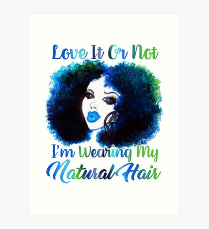 Love It Or Not I'm Wearing Natural Hair T Shirt Art Print