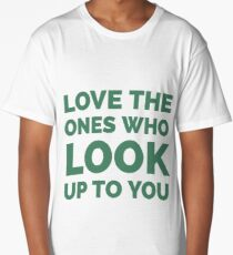 Love the ones who look up to you  Long T-Shirt