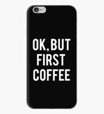 Ok, aber erster Kaffee (weiße Schrift) iPhone-Hülle & Cover