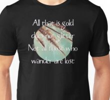 All that is gold does not glitter  {Quote} Unisex T-Shirt