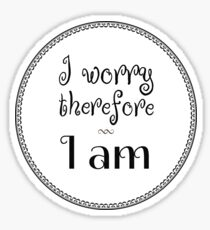 I Worry Therefore I Am Sticker