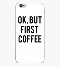 Ok, But First Coffee iPhone Case