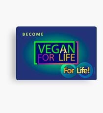 BECOME VEGAN FOR LIFE...FOR LIFE! Canvas Print