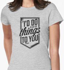 I'd Do A Lot Of Things To You - B Women's Fitted T-Shirt