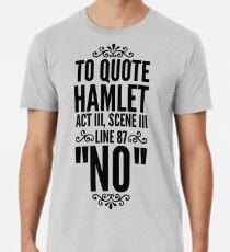 Nein - Hamlet Shakespeare-Zitat Premium T-Shirt