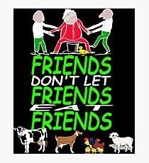 Friends don't let friends eat friends Vegan, Vegetarian design Photographic Print
