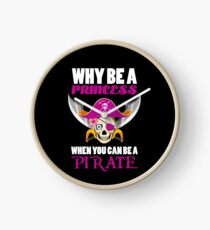 Why Be A Princess When You Can Be A Pirate Clock