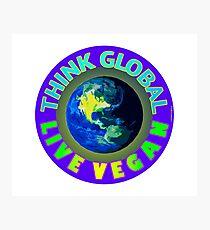 THINK GLOBAL — LIVE VEGAN. Photographic Print