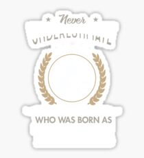 Never underestimate a woman who was born as Taurus T-shirt Sticker