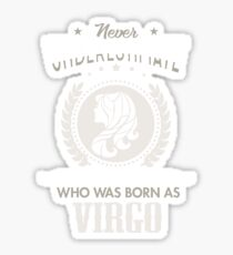 Never underestimate a woman who was born as Virgo T-shirt Sticker