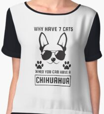 Why Have 7 Cats When You Can Have A Chihuahua - Chihuahua Life, Dog Lover, Pets Women's Chiffon Top