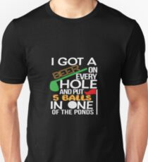 I Got A Beer On Every Hole And Put 5 Balls In One Of The Ponds Funny Golf T-Shirt