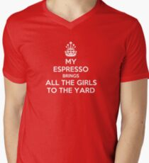 My espresso brings all the girls to the yard Men's V-Neck T-Shirt