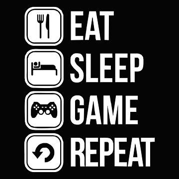 Eat Sleep Game Repeat by sulievan