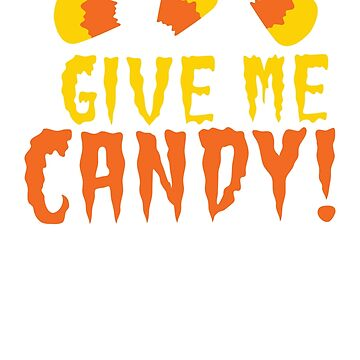 GIVE ME CANDY! with cute candy corn for Halloween! by jazzydevil