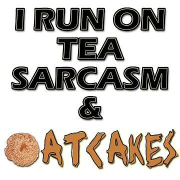 I run on tea, sarcasm & oatcakes by TheShirtShopUK