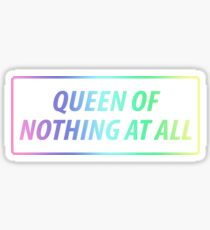 Queen of nothing at all Sticker