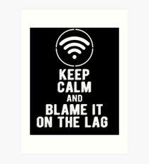 Keep Calm and Blame it on the Lag Art Print