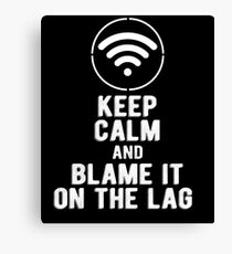 Keep Calm and Blame it on the Lag Canvas Print