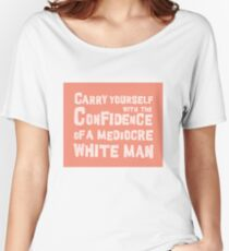 Carry yourself with the confidence of a white man - peach Women's Relaxed Fit T-Shirt