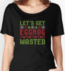 Let's Get Eggnog Wasted Christmas Perfect Gift  For Your Love One. Women's Relaxed Fit T-Shirt