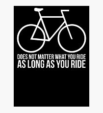 As Long As You Ride Photographic Print