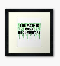 The Matrix Was A Documentary T-Shirt Framed Print