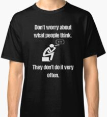 Don't Worry About What People Think  Classic T-Shirt