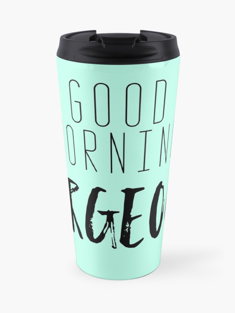 Good Morning Gorgeous Travel Mug By Taynicmess Redbubble