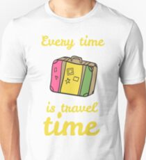 Every Time is travel Time T-Shirt