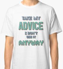 Take My Advice Classic T-Shirt