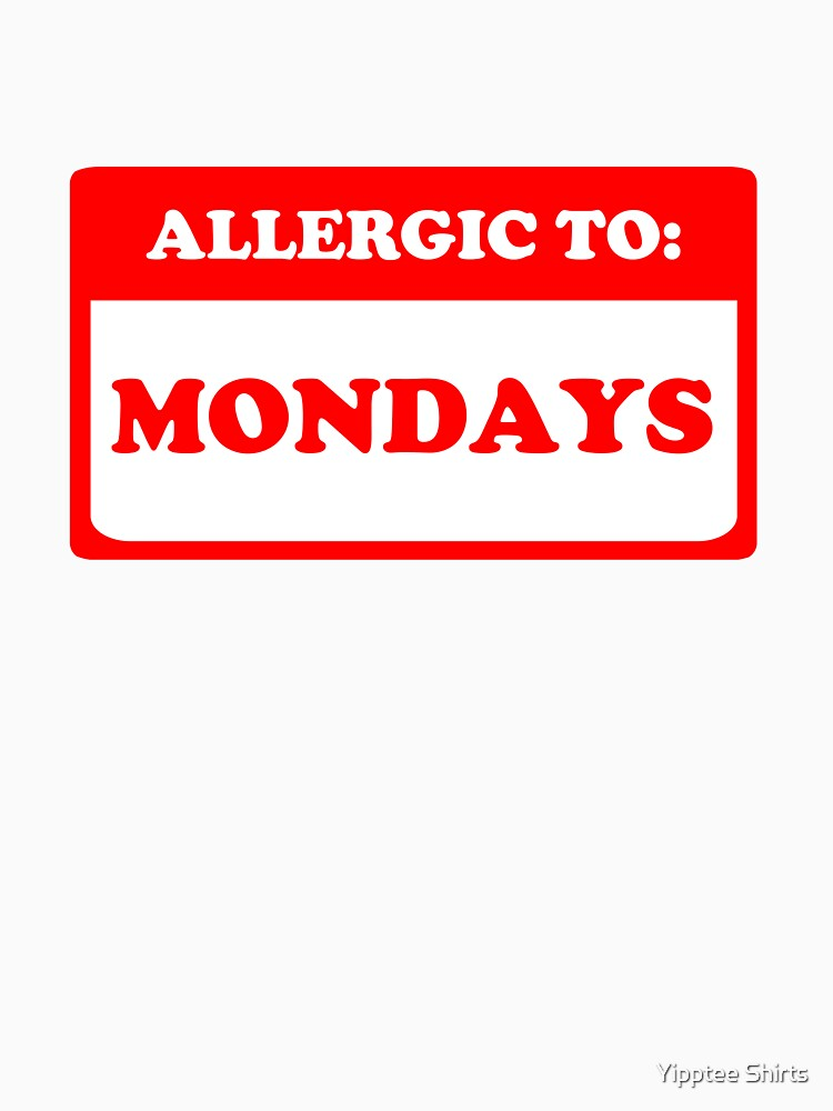 Allergic To Mondays by dumbshirts