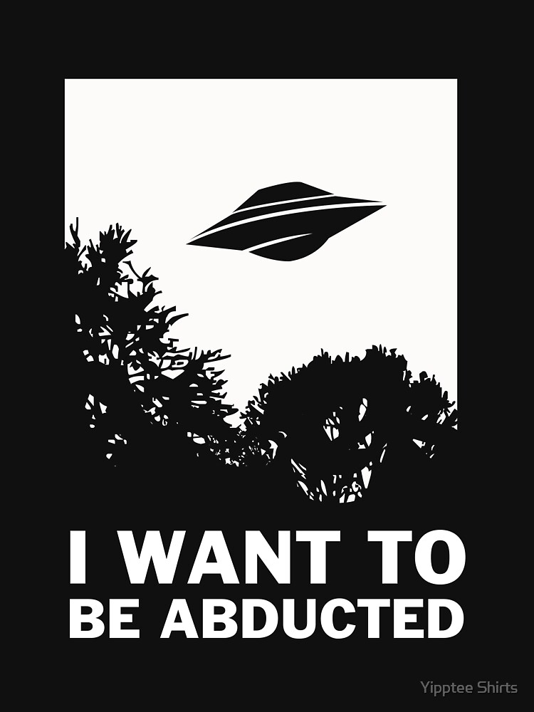 I Want To Be Abducted by dumbshirts