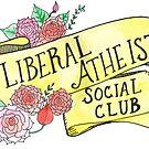 Liberal Atheist Social Club by dudethatsdope