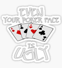 Even Your Poker Face Is Ugly Sticker