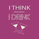 I Think Therefore I Drink by witandwhimsey