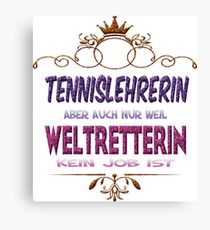 Tennislehrerin Weltretterin Canvas Print