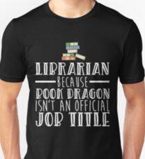 Librarian Because Book Dragon Isn't An Official Job Title T-Shirt