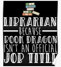 Librarian Because Book Dragon Isn't An Official Job Title Poster