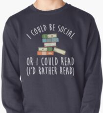 I Could Be Social Or I Could Read - I'd Rather Read Pullover