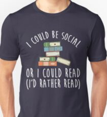 I Could Be Social Or I Could Read - I'd Rather Read Unisex T-Shirt