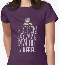 Fiction Because Real Life Is Terrible T-Shirt