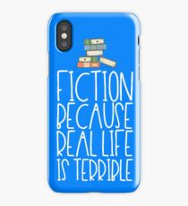 Fiction Because Real Life Is Terrible iPhone Case/Skin