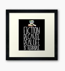 Fiction Because Real Life Is Terrible Framed Print